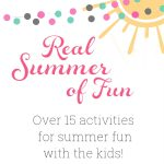 Real Summer of Fun for You and Your Kids